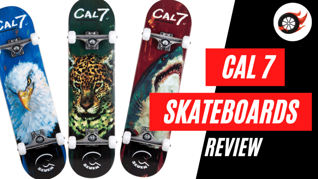 cal 7 skateboards review