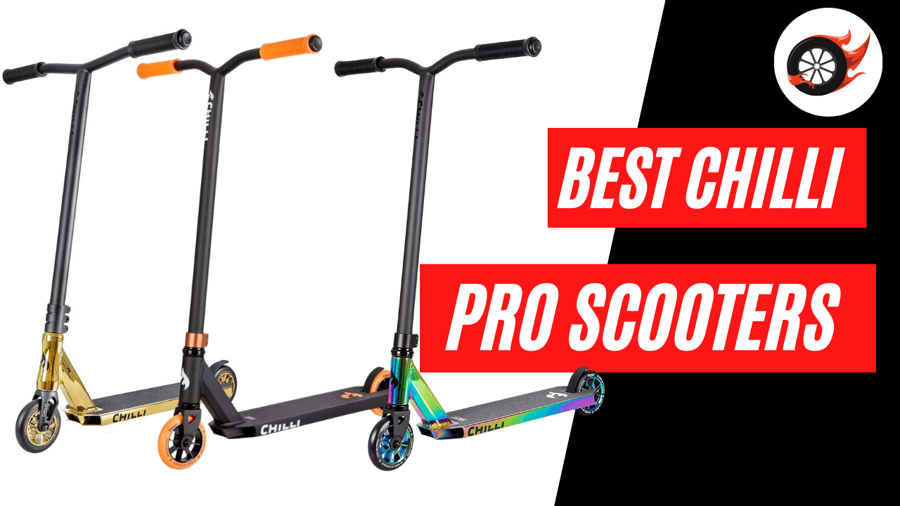 20 Best Chilli Pro Scooters for 20   Stunt Scooter Smart