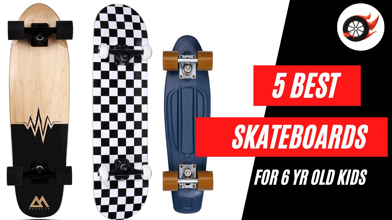 Best Skateboards for 6 Year Olds